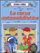 CORSA AUTOMOBILISTICA. STACCA E GIOCA. EDIZ. ILLUSTRATA (LA) -