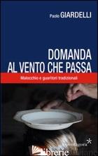 DOMANDA AL VENTO CHE PASSA. MALOCCHIO E GUARITORI TRADIZIONALI - GIARDELLI PAOLO