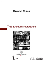 TRE ERRORI MODERNI. EDIZ. MULTILINGUE - PURINI FRANCO; GIUNTA S. (CUR.)
