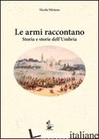 ARMI RACCONTANO. STORIA E STORIE DELL'UMBRIA (LE) - MIRIANO NICOLA