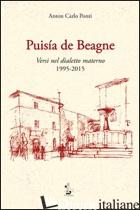 PUISIA DE BEAGNE. VERSI NEL DIALETTO MATERNO 1995-2015 - PONTI ANTON CARLO