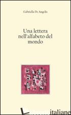 LETTERA NELL'ALFABETO DEL MONDO (UNA) - DE ANGELIS GABRIELLA