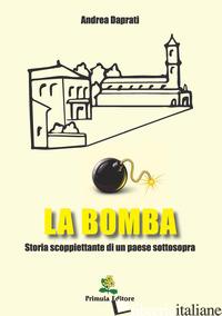 BOMBA. STORIA SCOPPIETTANTE DI UN PAESE SOTTOSOPRA (LA) - DAPRATI ANDREA