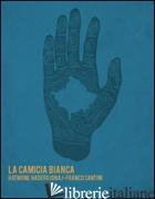 CAMICIA BIANCA (LA) - HATMONE HADERGJONAJ; SANTINI FRANCO