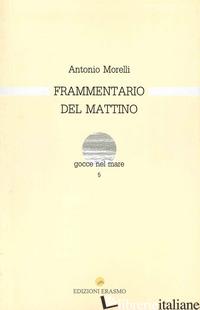 FRAMMENTARIO DEL MATTINO - MORELLI ANTONIO