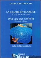 GRANDE RIVELAZIONE. SCIENZA E MISTICISMO (LA). VOL. 2: UNA VELA PER L'INFINITO - ROSATI GIANCARLO