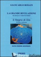 GRANDE RIVELAZIONE. SCIENZA E MISTICISMO (LA). VOL. 1: IL REGNO DI DIO - ROSATI GIANCARLO