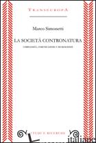 SOCIETA' CONTRONATURA. COMPLESSITA', COMUNICAZIONE E NEUROSCIENZE (LA) - SIMONETTI MARCO