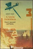 ISOLA INCANTATA. NUOVI RACCONTI SULL'ITALIA (L') -