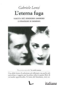 ETERNA FUGA. NASCITA DEL DESIDERIO AMOROSO E STRATEGIE DI DOMINIO (L') - LENZI GABRIELE