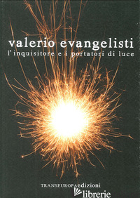 INQUISITORE E I PORTATORI DI LUCE (L') - EVANGELISTI VALERIO