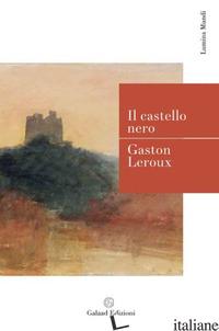 CASTELLO NERO (IL) - LEROUX GASTON