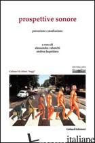 PROSPETTIVE SONORE. PERCEZIONE E MEDIAZIONE - CALANCHI A. (CUR.); LAQUIDARA A. (CUR.)