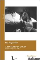 SINTOMO DI LACAN. DIECI INCONTRI CON IL REALE (IL) - PAGLIARDINI ALEX