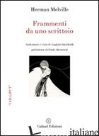 FRAMMENTI DA UNO SCRITTOIO - MELVILLE HERMAN; SIMONETTI P. (CUR.)