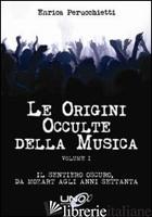 ORIGINI OCCULTE DELLA MUSICA (LE). VOL. 1: IL SENTIERO OSCURO, DA MOZART AGLI AN - PERUCCHIETTI ENRICA