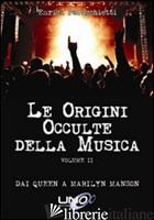ORIGINI OCCULTE DELLA MUSICA (LE). VOL. 2: DAI QUEEN A MARILYN MANSON - PERUCCHIETTI ENRICA