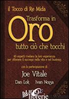 TOCCO DI RE MIDA TRASFORMA IN ORO TUTTO CIO' CHE TOCCHI. 45 ESPERTI RIVELANO LA  - VITALE JOE; LOK DAN; NOSSA IVAN