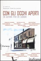 CON GLI OCCHI APERTI. 20 AUTORI PER 20 LUOGHI - CORTELLESSA A. (CUR.)