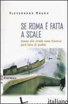 SE ROMA E' FATTA A SCALE. STANNO ALLE STRADE COME TRAVERSE PERO' FATTE DI GRADIN - MAURO ALESSANDRO