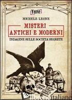 MISTERI ANTICHI E MODERNI. INDAGINE SULLE SOCIETA' SEGRETE - LEONE MICHELE