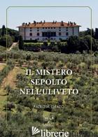 MISTERO SEPOLTO NELL'ULIVETO (IL) - ORATO PATRIZIA