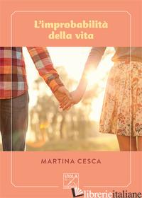 IMPROBABILITA' DELLA VITA (L') - CESCA MARTINA