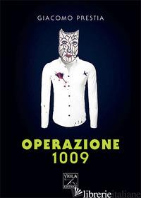 OPERAZIONE 1009 - PRESTIA GIACOMO