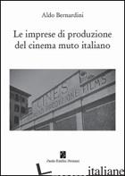 IMPRESE DI PRODUZIONE DEL CINEMA MUTO ITALIANO (LE) - BERNARDINI ALDO