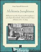 ALCHIMIA JUNGHIANA. RIFLESSIONI TEORICHE DI PSICOANALISI JUNGHIANA E PSICOLOGIA  - PIGNATELLI SPINAZZOLA DIEGO