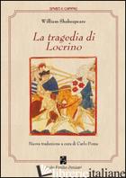 TRAGEDIA DI LOCRINO (LA) - SHAKESPEARE WILLIAM; POMA C. (CUR.)