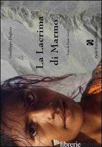 LACRIMA DI MARMO (LA) - DUGHERA GIANFILIPPO; FERRARINI P. (CUR.)
