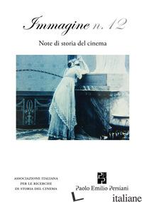 IMMAGINE. NOTE DI STORIA DEL CINEMA. VOL. 12 - MAZZEI L. (CUR.)