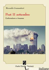 POST 11 SETTEMBRE. LETTERATURA E TRAUMA - GRAMANTIERI RICCARDO