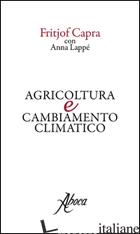 AGRICOLTURA E CAMBIAMENTO CLIMATICO - CAPRA FRITJOF; LAPPE' ANNA