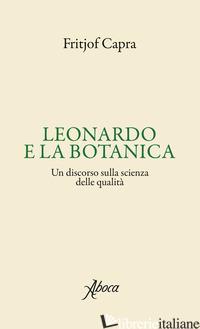 LEONARDO E LA BOTANICA. UN DISCORSO SULLA SCIENZA DELLE QUALITA' - CAPRA FRITJOF