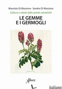 GEMME E I GERMOGLI (LE) - DI MASSIMO MAURIZIO; DI MASSIMO SANDRO