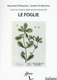 FOGLIE. CULTURA E SALUTE DALLE PIANTE SELVATICHE (LE) - DI MASSIMO MAURIZIO; DI MASSIMO SANDRO