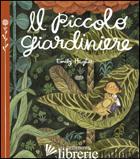 PICCOLO GIARDINIERE. EDIZ. ILLUSTRATA (IL) - HUGHES EMILY