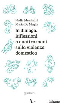 IN DIALOGO. RIFLESSIONI A QUATTRO MANI SULLA VIOLENZA DOMESTICA - MUSCIALINI NADIA; DE MAGLIE MARIO