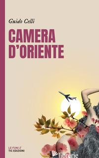 CAMERA D'ORIENTE - CELLI GUIDO