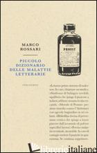 PICCOLO DIZIONARIO DELLE MALATTIE LETTERARIE - ROSSARI MARCO