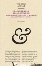CARTEGGIO BELLOSGUARDO. HENRY JAMES E CONSTANCE F. WOOLSON: FRAMMENTI DI UNA STO - AIOLLI VALERIO