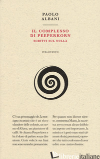 COMPLESSO DI PEEPERKORN. SCRITTI SUL NULLA (IL) - ALBANI PAOLO
