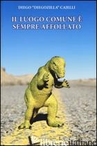 LUOGO COMUNE E' SEMPRE AFFOLLATO (IL) - CAJELLI DIEGO