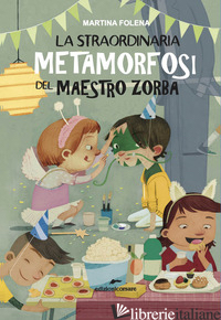 STRAORDINARIA METAMORFOSI DEL MAESTRO ZORBA (LA) - FOLENA MARTINA