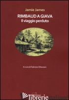 RIMBAUD A GIAVA. IL VIAGGIO PERDUTO - JAMES JAMIE