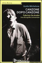 CANZONE DOPO CANZONE. FABRIZIO DE ANDRE', UNA DISCOGRAFIA COMMENTATA - MICHELONE GUIDO