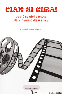 CIAK SI GIRA! LE PIU' CELEBRI BATTUTE DEL CINEMA DALLA A ALLA Z - MOVIE MANIACS (CUR.)