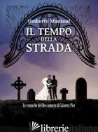 TEMPO DELLA STRADA. LE CRONACHE DEL BECCAMORTO DI CALAVERY PIER (IL) - MANTONI UMBERTO